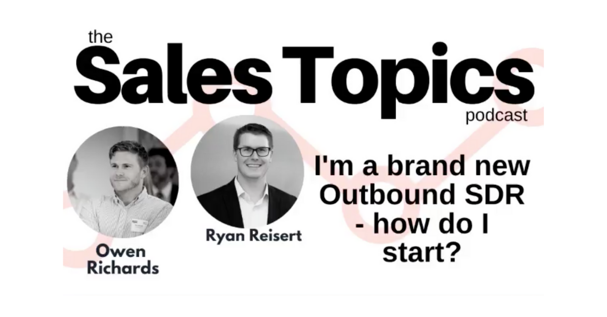 The Sales Topics Podcast – I am a brand new Outbound SDR. How do I start?