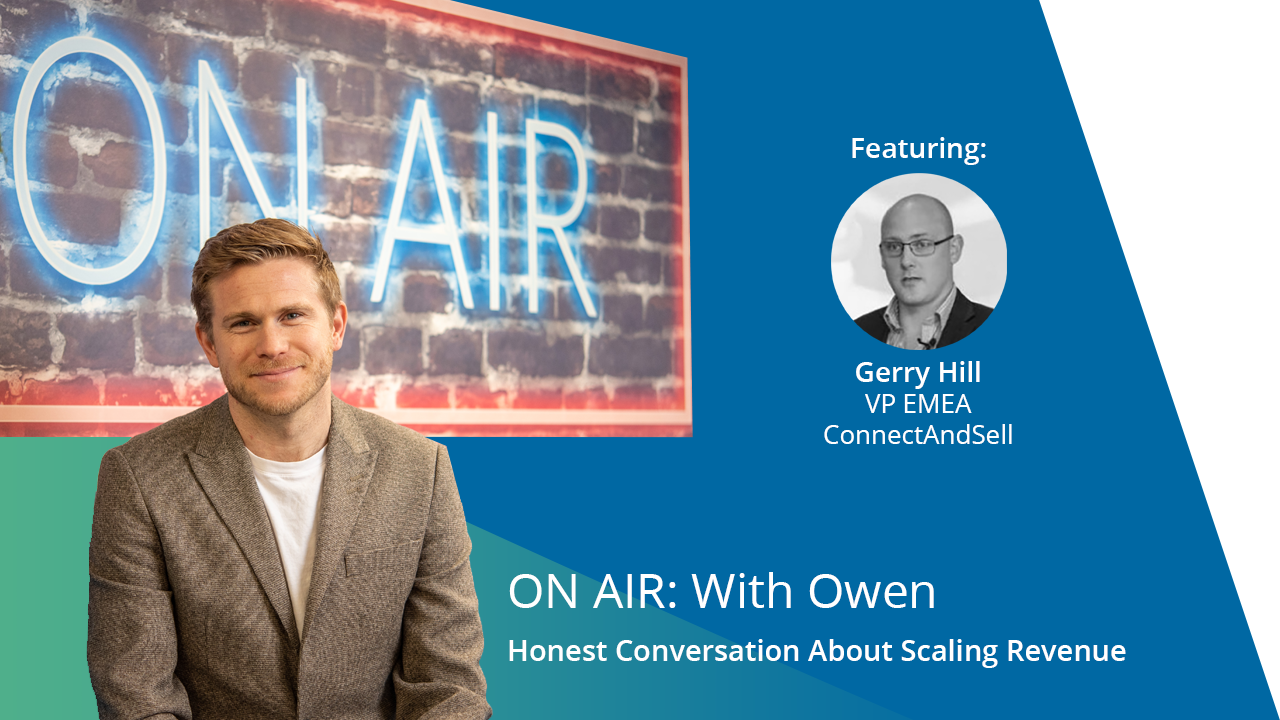 ON AIR: With Owen Featuring Gerry Hill – VP EMEA, ConnectAndSell