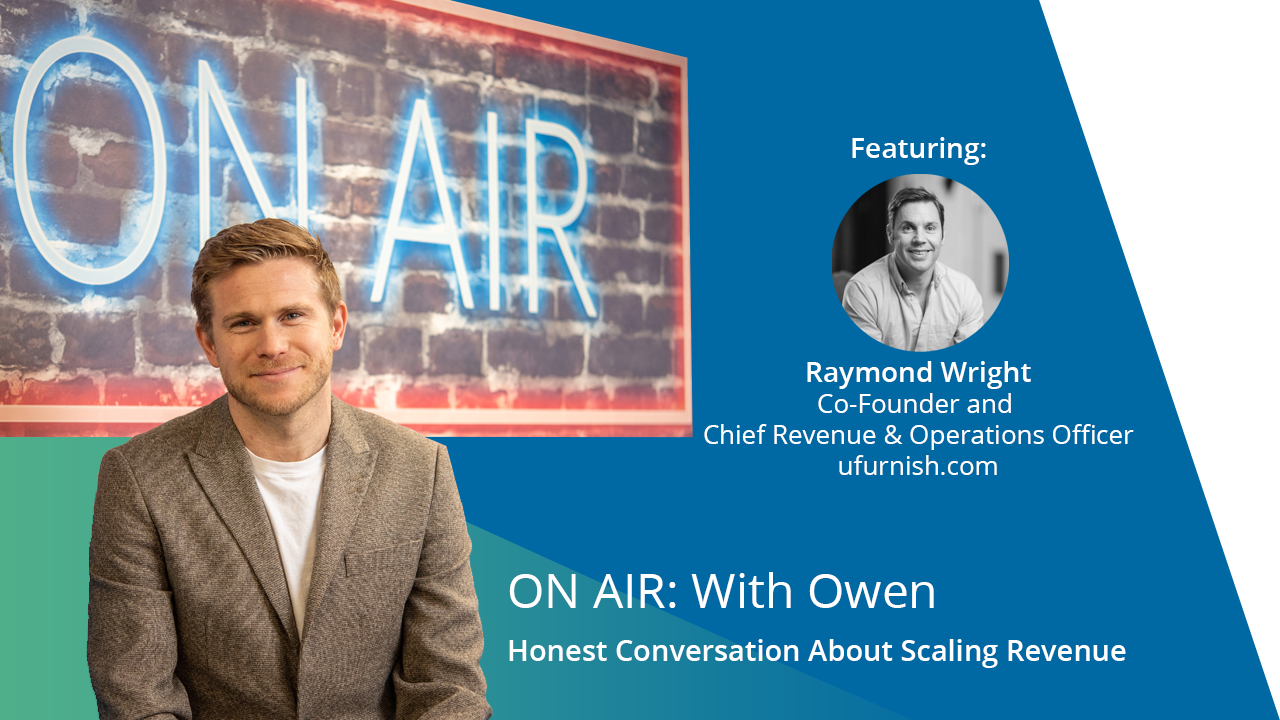ON AIR: With Owen Featuring Raymond Wright – Co-Founder & Chief Revenue & Operations Officer, ufurnish.com