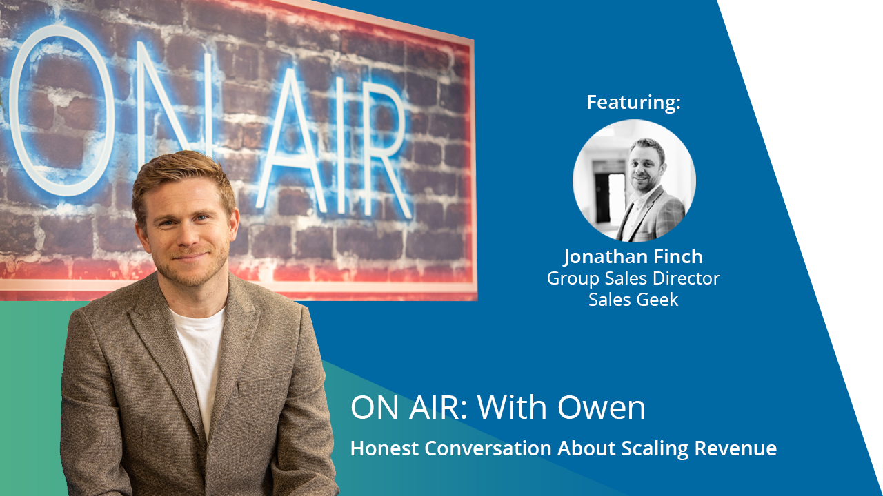 ON AIR: With Owen Featuring Jonathan Finch – Group Sales Director, Sales Geek