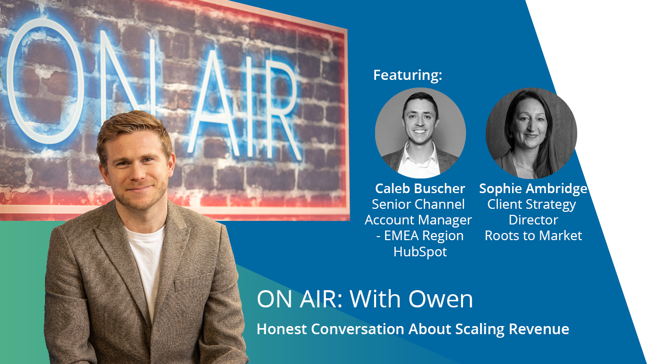 ON AIR: With Owen Featuring Caleb Buscher – Senior Channel Account Manager (EMEA Region) at HubSpot & Sophie Ambridge – Client Strategy Director at Roots to Market (HubSpot Partner)