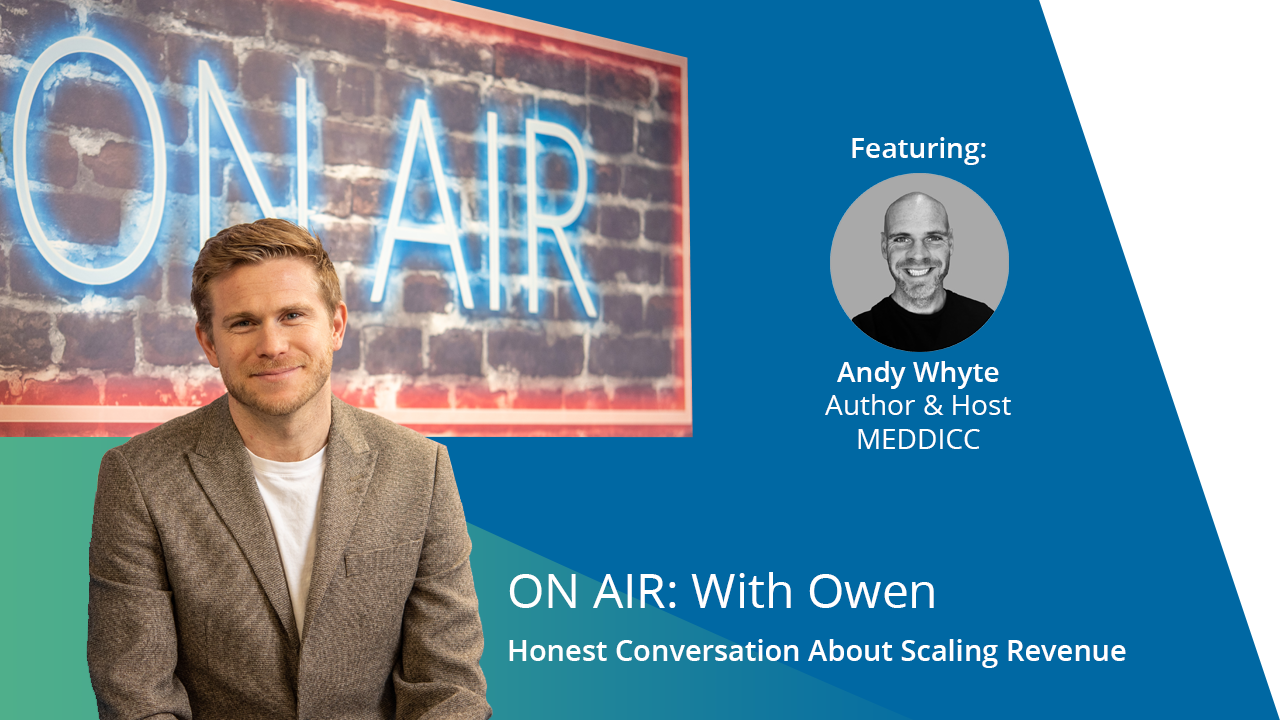 ON AIR: With Owen Featuring Andy Whyte – Author & Host at MEDDICC