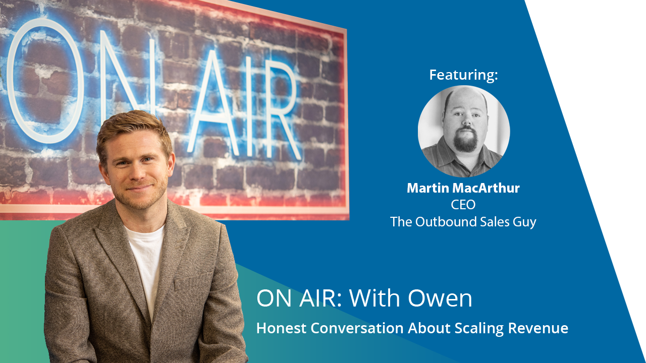 ON AIR: With Owen Featuring Martin MacArthur – Founder & CEO, The Outbound Sales Guy
