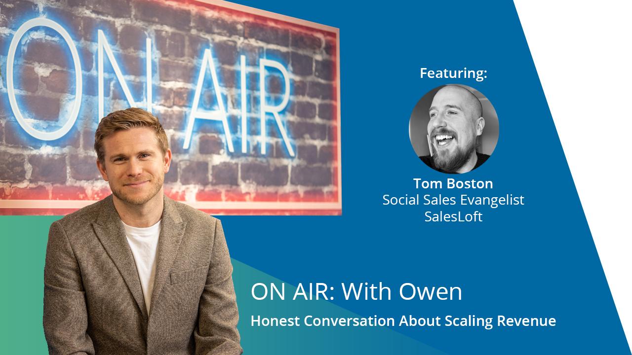 ON AIR: With Owen Featuring Tom Boston – Social Sales Evangelist at SalesLoft
