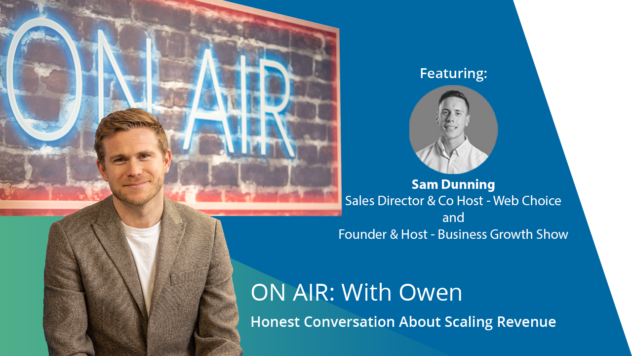 ON AIR: With Owen Featuring Sam Dunning – Sales Director & Co-Owner, Web Choice And Founder & Host, Business Growth Show