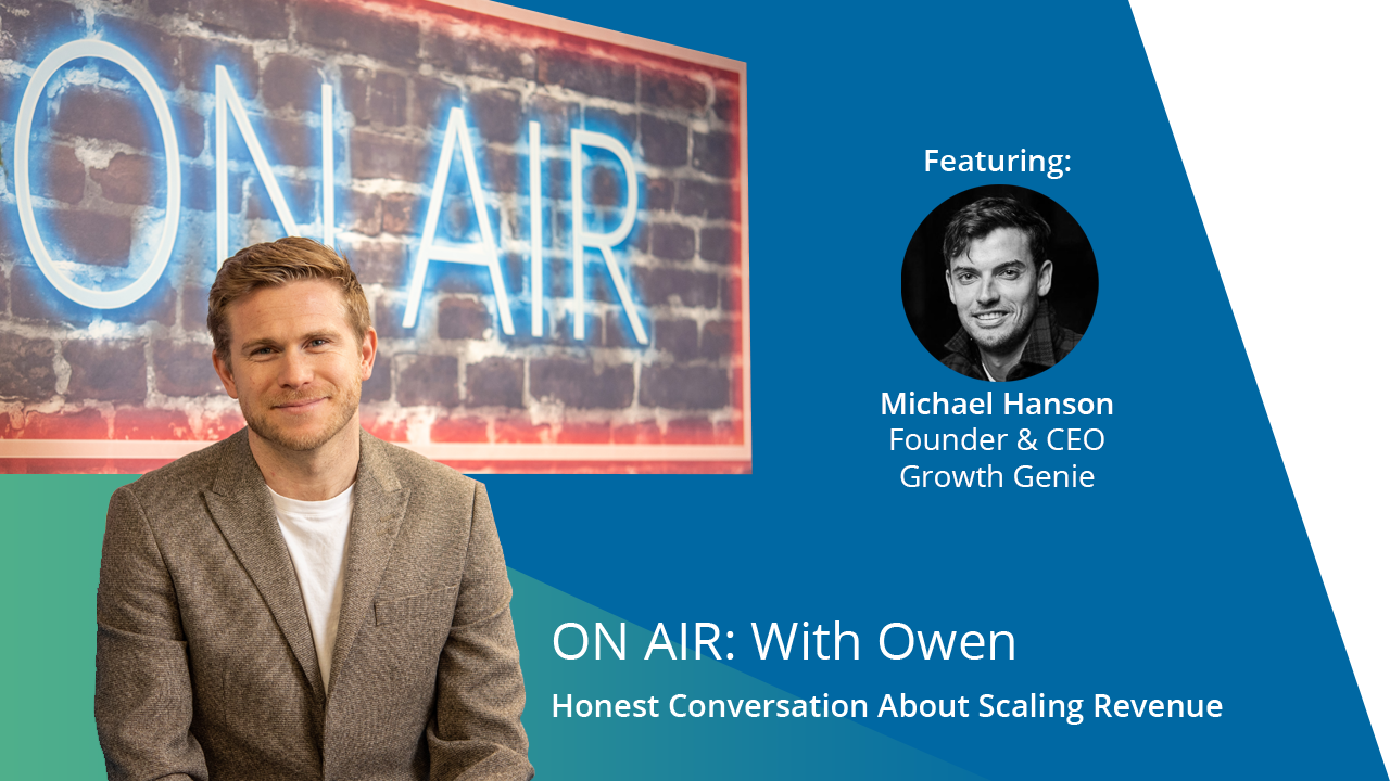 ON AIR: With Owen Featuring Michael Hanson – Founder & CEO, Growth Genie