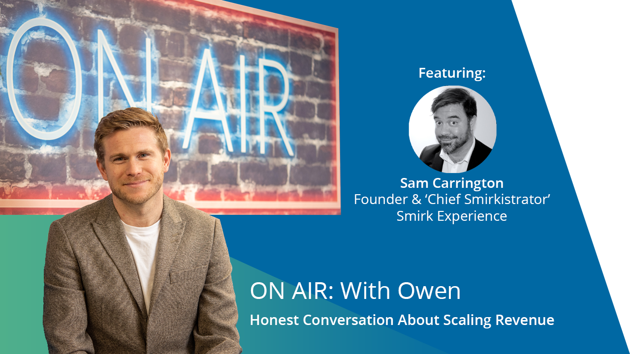 ON AIR: With Owen Featuring Sam Carrington – Founder & 'Chief Smirkistrator', Smirk Experience