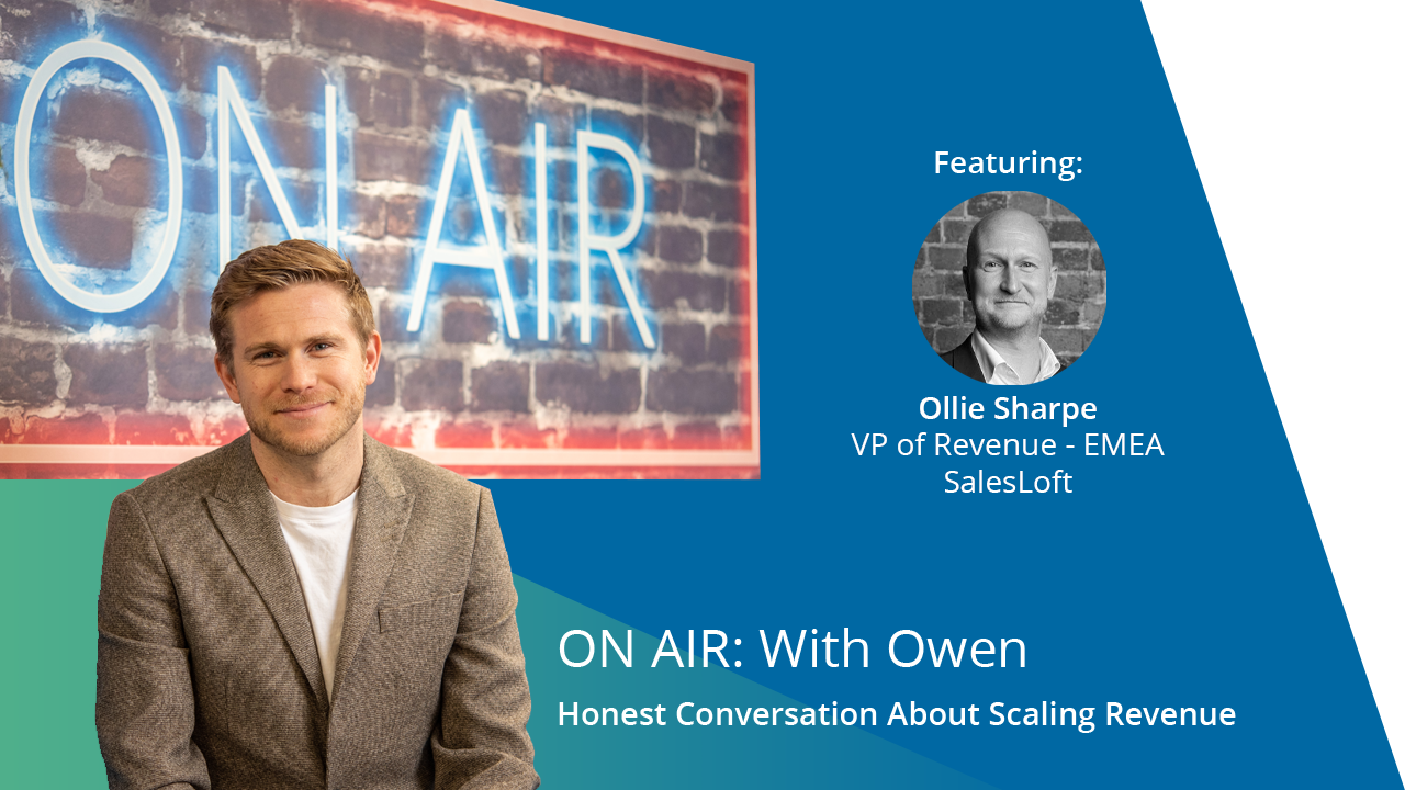 ON AIR: With Owen Featuring Ollie Sharpe – VP of Sales- EMEA at SalesLoft