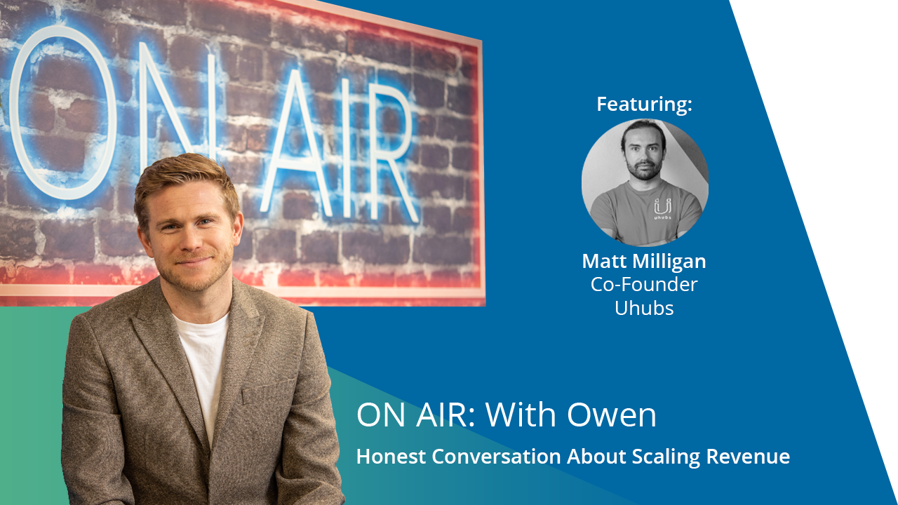 ON AIR: With Owen Featuring Matt Milligan – Co-Founder at Uhubs