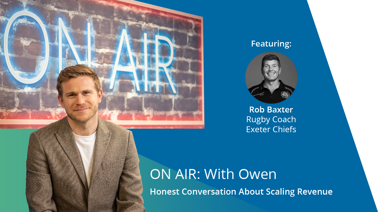 ON AIR: With Owen Featuring Rob Baxter – Director of Rugby – Exeter Chiefs